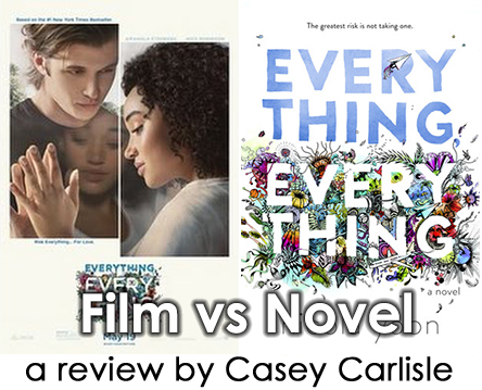 Everything Everythng Film vs Novel Review by Casey Carlisle.jpg